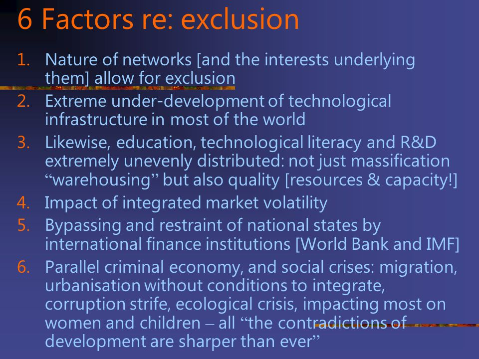 6 Factors re: exclusion Nature of networks [and the interests underlying them] allow for exclusion.